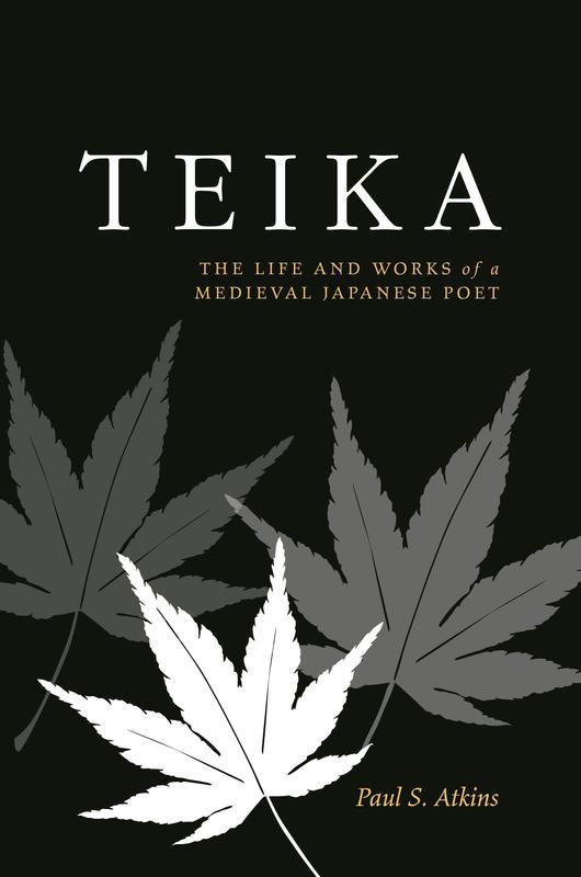 NEW RELEASES Teika The Life and Works of a Medieval Japanese Poet PAUL S. ATKINS FEBRUARY 2017 280 pages, 6 x 9 Hardback 9780824858506 $68.00s Japan / Literature / Biography Paul S.