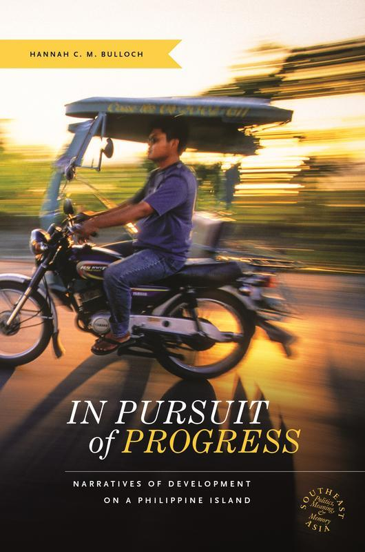 NEW RELEASES In Pursuit of Progress Narratives of Development on a Philippine Island HANNAH C. M.