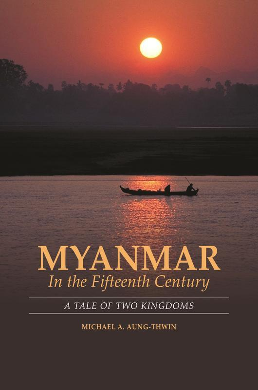 NEW RELEASES Myanmar in the Fifteenth Century A Tale of Two Kingdoms MICHAEL A. AUNG-THWIN MAY 2017 480 pages, 6 x 9, 3 b&w illustrations, 2 maps Hardback 9780824867836 $68.