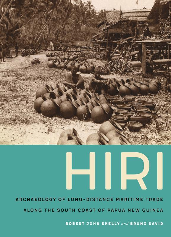 NEW RELEASES Hiri Archaeology of Long-Distance Maritime Trade along the South Coast of Papua New Guinea ROBERT JOHN SKELLY AND BRUNO DAVID FEBRUARY 2017 280 pages, 8 x 11, 234 b&w illustrations