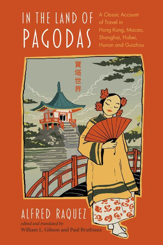 NIAS PRESS In the Land of Pagodas A Classic Account of Travel in Hong Kong, Macao, Shanghai, Hubei, Hunan and Guizhou ALFRED RAQUEZ (EDITED AND TRANSLATED BY WILLIAM L.