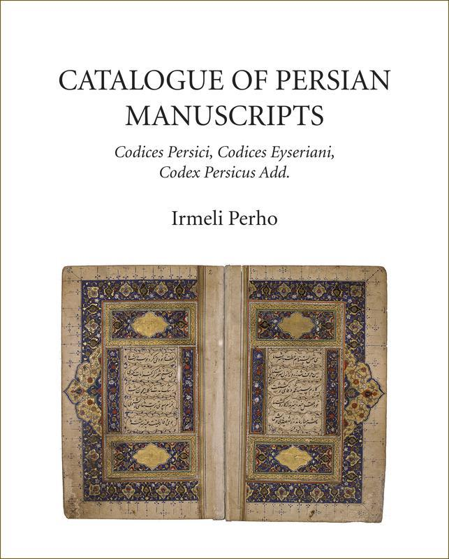 NIAS PRESS Catalogue of Persian Manuscripts Codices Persici, Codices Eyseriani, Codex Persicus Add. IRMELI PERHO APRIL 2017 752 pages, 8.
