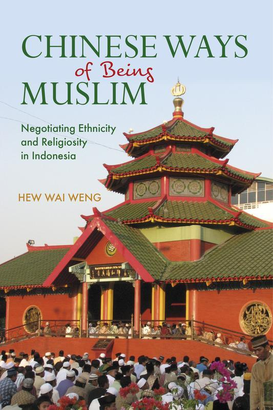 NIAS PRESS Chinese Ways of Being Muslim Negotiating Ethnicity and Religiosity in Indonesia HEW WAI WENG MAY 2017 288 pages, 6 x 9, 1 map, 10 b&w illustrations Paperback 9788776942113 $27.