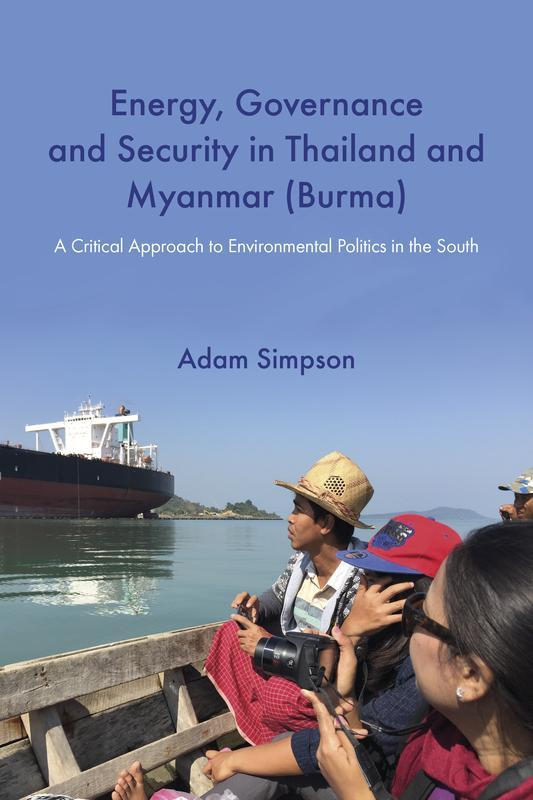 NIAS PRESS Energy, Governance and Security in Thailand and Myanmar (Burma) A Critical Approach to Environmental Politics in the South ADAM SIMPSON JUNE 2017 336 pages, 6 x 9, 1 map, 4 b&w