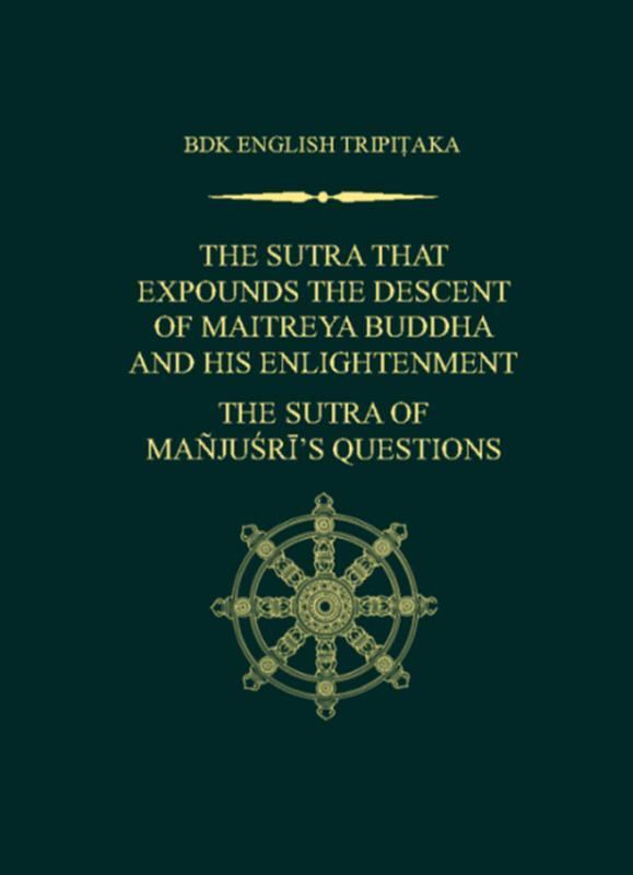 BDK AMERICA The Sutra That Expounds the Descent of Maitreya Buddha and His Enlightenment; The Sutra of Manjusri's Questions SHOTARO IIDA AND JANE GOLDSTONE; JOHN MCRAE One of three texts that