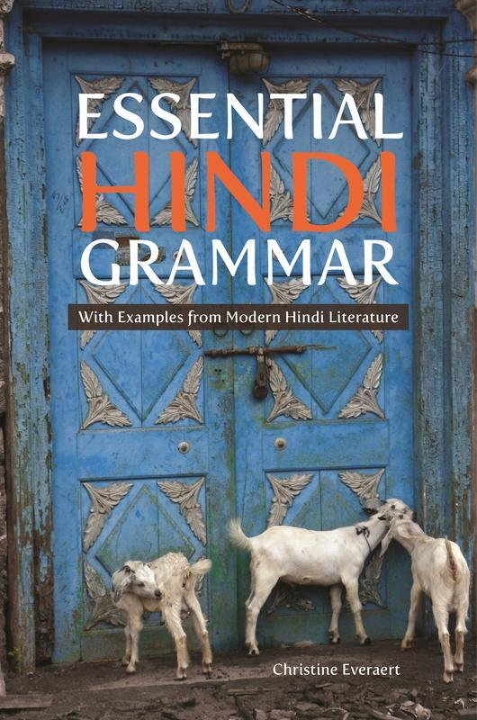 NEW RELEASES Essential Hindi Grammar With Examples from Modern Hindi Literature CHRISTINE EVERAERT Christine Everaert avoids the drilling method found in most other grammar textbooks and instead