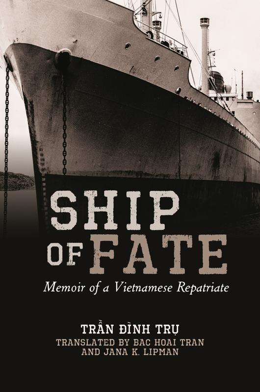 NEW RELEASES Ship of Fate Memoir of a Vietnamese Repatriate TRẦN ĐÌNH TRỤ, TRANSLATED BY BAC HOAI TRAN AND JANA K.