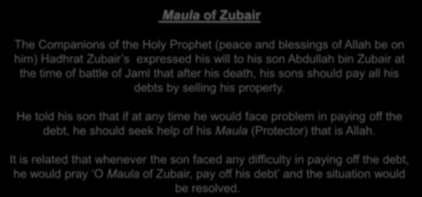 He told his son that if at any time he would face problem in paying off the debt, he should seek help of his Maula (Protector) that is Allah.