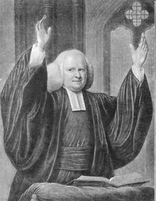 "George Whitefield (1714-1770) The Great Itinerant Precursor to circuit riders Early Methodist ""Father Abraham, whom have you in heaven? Any Episcopalians? No! Any Presbyterians? No! Any Independents or Methodists?"