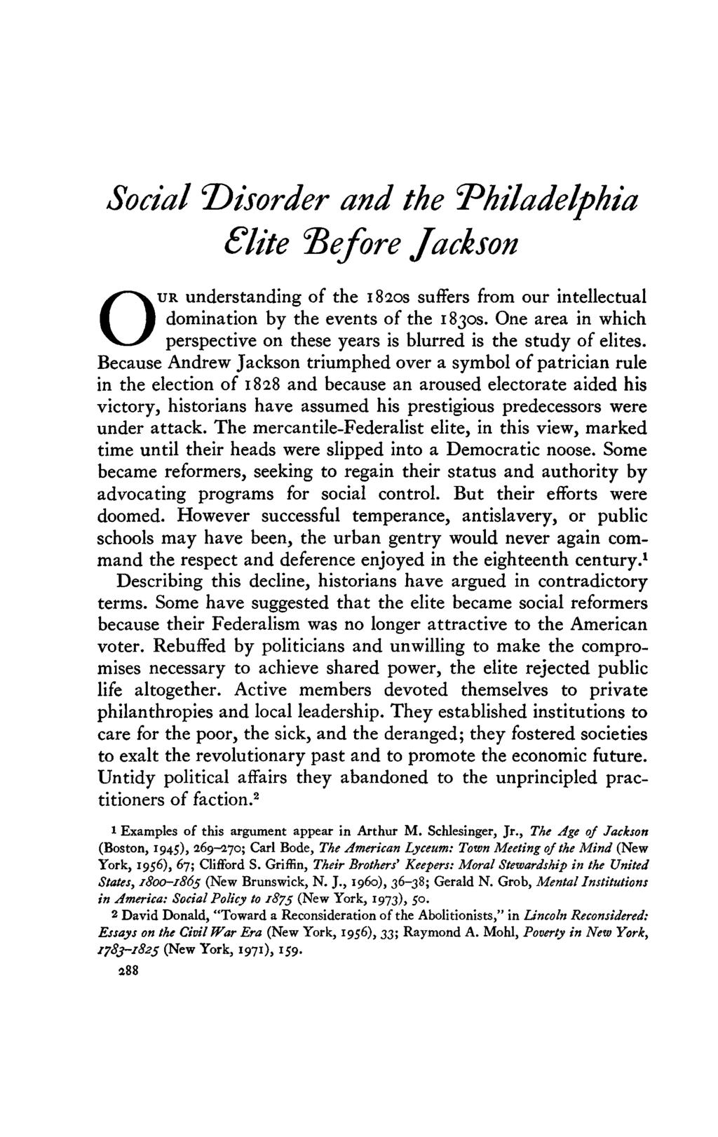 "Social ^Disorder and the Philadelphia Slite ""Before Jackson O UR understanding of the 1820s suffers from our intellectual domination by the events of the 1830s."