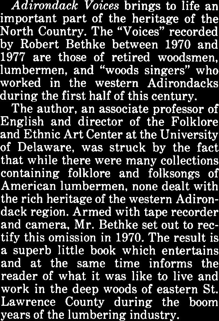 "The ""Voices"" recorded by Robert Bethke between 1970 and 1977 are those of retired woodsmen, lumbermen, and ""woods singers"" who worked in the western Adirondacks during the first half of this century."