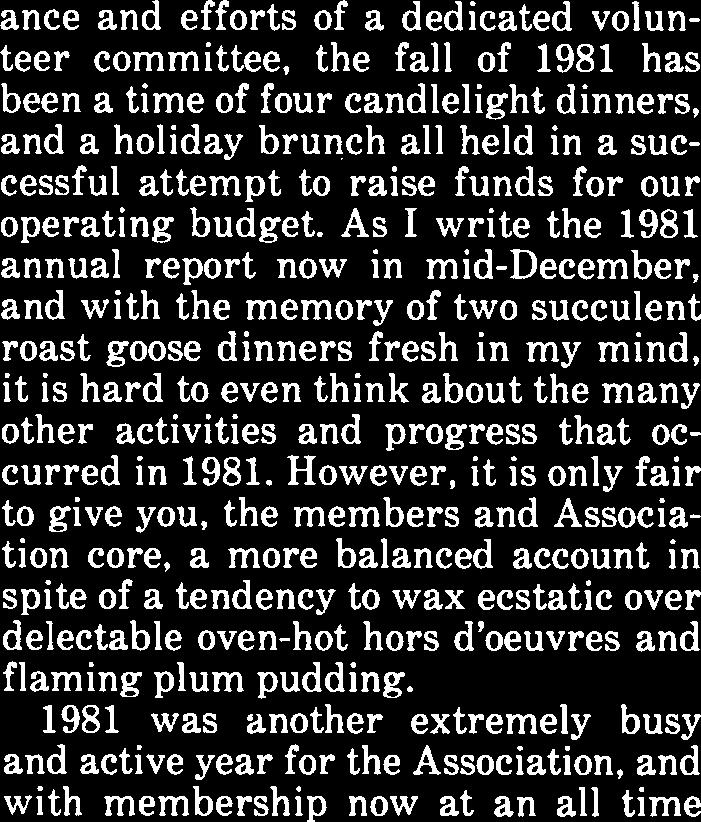 As I write the 1981 annual report now in mid-december, and with the memory of two succulent roast goose dinners fresh in my mind, it is hard to even think about the many other activities and progress