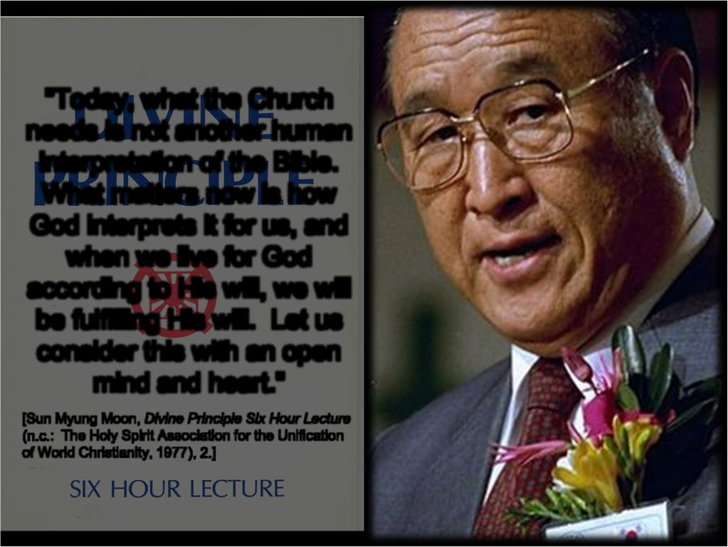 "Sun Myung Moon 1920-2012 ""Today, what the Church needs is not another human interpretation of the Bible."