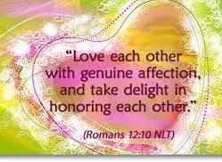 The Apostle Paul also wrote, Be kindly affectionate to one another with brotherly love, in honour giving preference to one another.