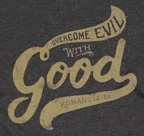 The Apostle Paul wrote, Repay no one evil for evil. Have regard for good things in the sight of all men. If it is possible, as much as depends on you, live peaceably with all men.