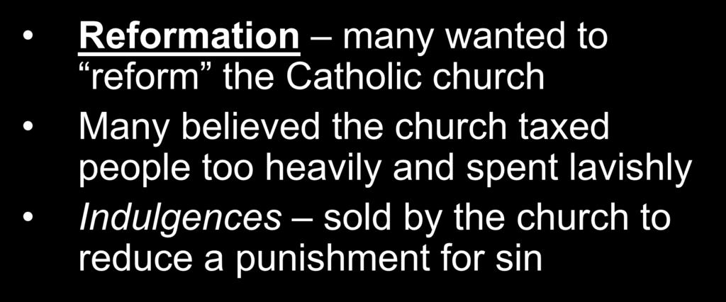 Calls for Church Reform Reformation many wanted to reform the Catholic church Many believed the church