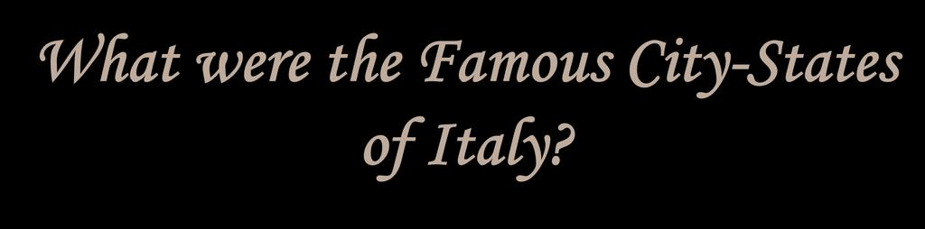 What were the Famous City-States of Italy?