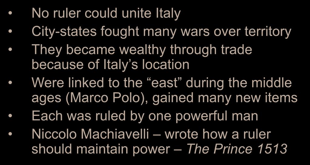 The Rise of Italian City-States No ruler could unite Italy City-states fought many wars over territory They became wealthy through trade because of Italy s location Were linked