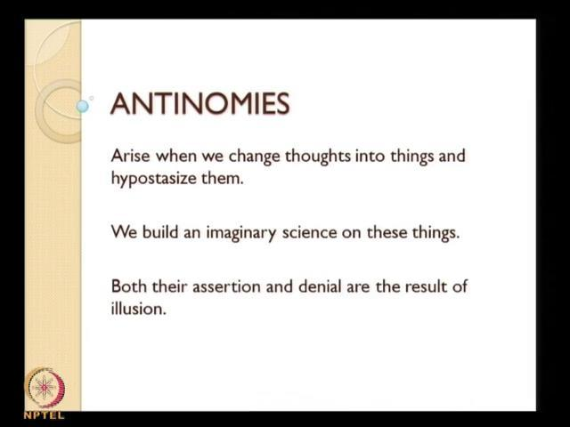 (Refer Slide Time: 41:16) So, there are four antinomies, where they arise when we change thought