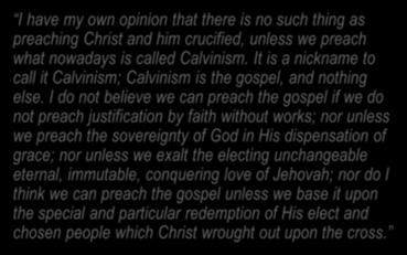 It is a nickname to call it Calvinism; Calvinism is the gospel, and nothing else.