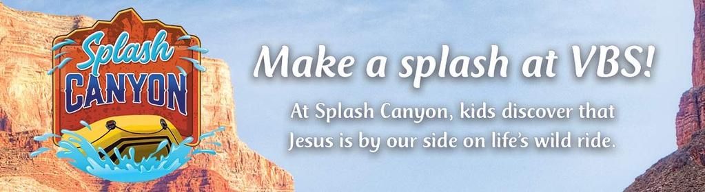 Splash Canyon Vacation Bible School will be Sunday, July 8th through Thursday, July 12th from 5:30-7:30 pm.