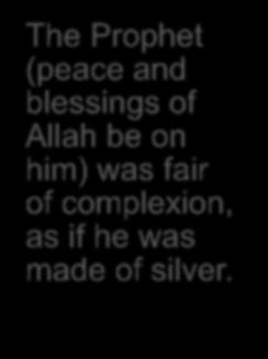 Holy Prophet (peace and blessings of Allah be on him) could be seen by all.