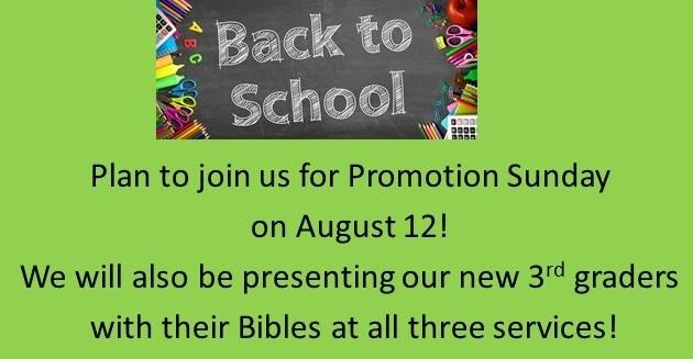 Special Events Saturday, August 11th...Lay Ministry Training 8 am - 5:30 pm (Warehouse) Sunday, August 12th...Promotion Sunday (all services) Monday, August 13th...Trustee Meeting 6 pm (Large Conf.