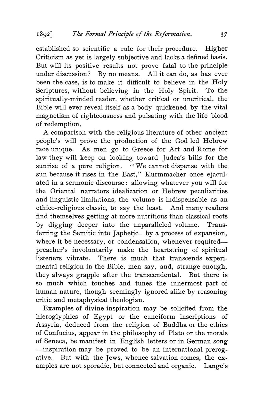 1892] The Formal Principle of the Reformation. 37 established so scientific a rule for their procedure. Higher Criticism as yet is largely subjective and lacks a defined basis.