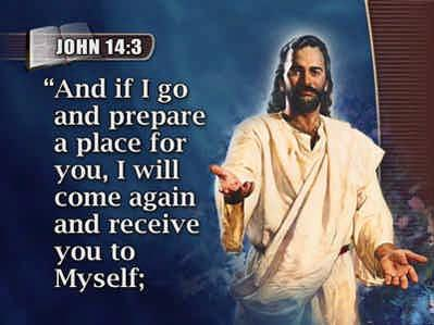 41 And if I go and prepare a place for you, I will come again and receive you to Myself, 42 that where I