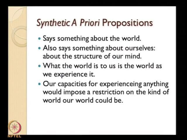 (Refer Slide Time: 49:02) Again the synthetic a priori propositions says something about the world, it is not something which like every synthetic propositions they talk about the world, but it also