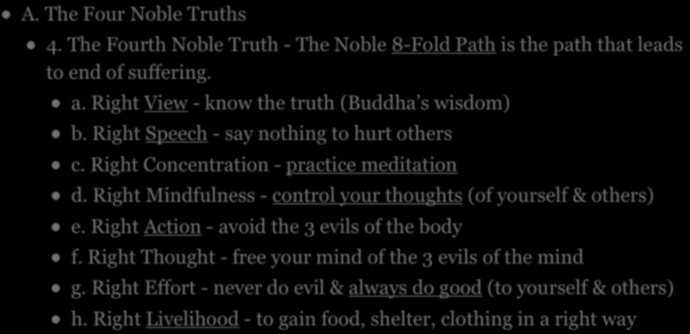 III. THE TEACHINGS OF THE BUDDHA - BASIC CONCEPTS A. The Four Noble Truths 4. The Fourth Noble Truth - The Noble 8-Fold Path is the path that leads to end of suffering. a.