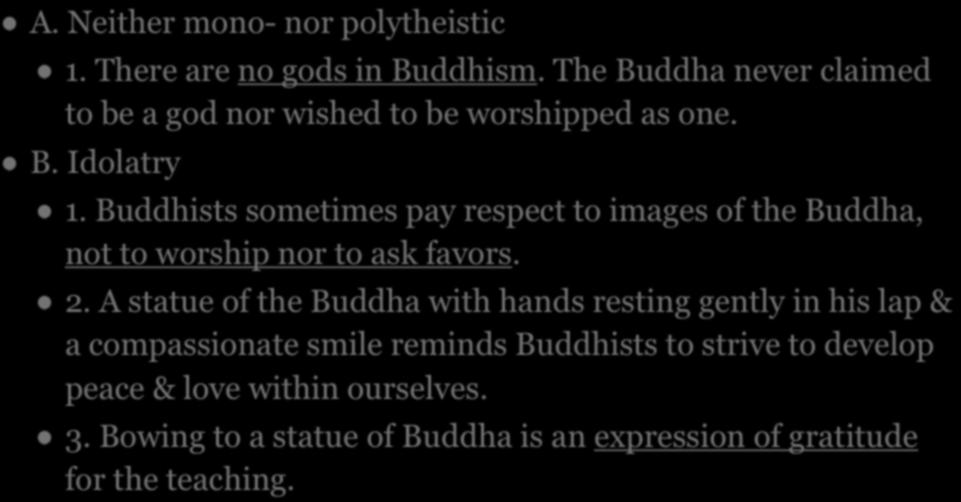 IV. BUDDHIST RITUALS A. Neither mono- nor polytheistic 1. There are no gods in Buddhism. The Buddha never claimed to be a god nor wished to be worshipped as one. B. Idolatry 1.