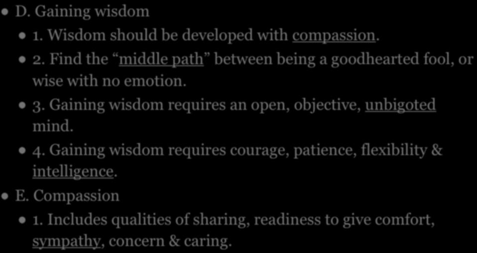 IV. BUDDHIST RITUALS D. Gaining wisdom 1. Wisdom should be developed with compassion. 2. Find the middle path between being a goodhearted fool, or wise with no emotion. 3.