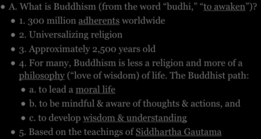 For many, Buddhism is less a religion and more of a philosophy ( love of wisdom) of life. The Buddhist path: a.