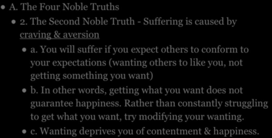 III. THE TEACHINGS OF THE BUDDHA - BASIC CONCEPTS A. The Four Noble Truths 2. The Second Noble Truth - Suffering is caused by craving & aversion a.