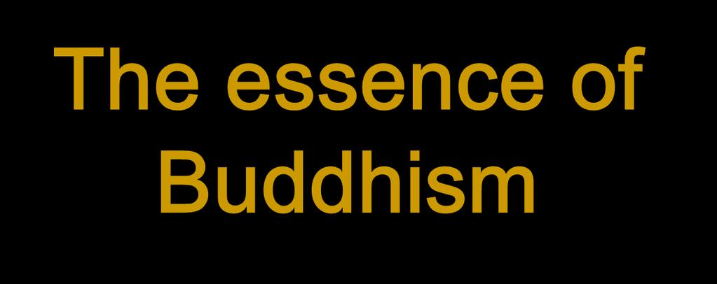 The essence of Buddhism The middle way of wisdom and compassion. 2,500 year old tradition.