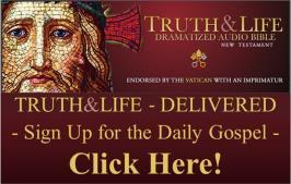 Passion 9:00 am Morning Prayer 8:30 pm Easter Vigil 8:30 am, 9:30 am, 11:00 am Mass Truth & Life Delivered The parish has subscribed to a new feature that provides access to daily Bible readings by