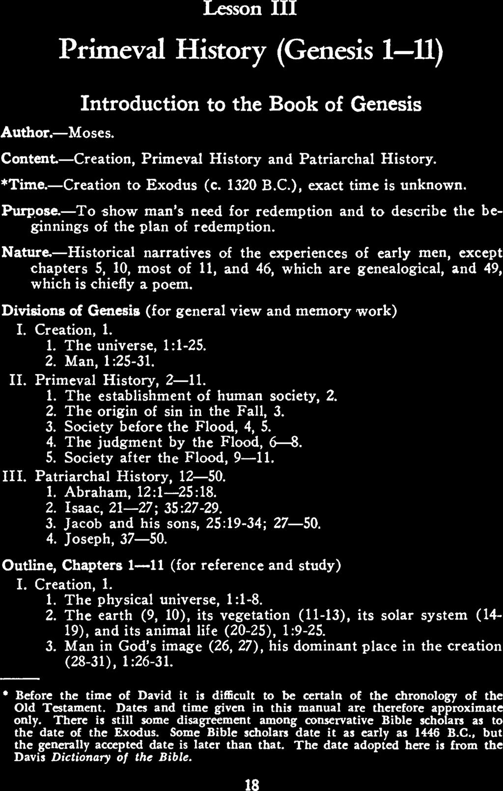 Lesson III Primevl History (Genesis 1 11) Introduction to the Book of Genesis Author. Moses. Content Cretion, Primevl History nd Ptrirchl History. Time. Cretion to Exodus (c. 1320 B.C.), exct time is unknown.