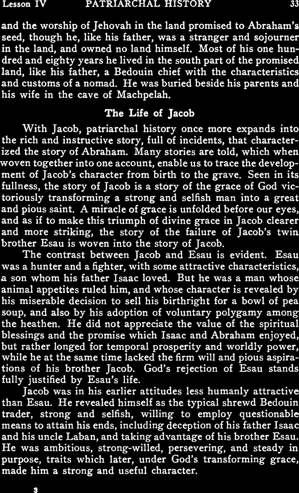 Lesson IV PATRIARCHAL HISTORY 33 nd the worship of Jehovh in the lnd promised to Abrhm s seed, though he, like his fther, ws strnger nd sojourner in the lnd, nd owned no lnd himself.