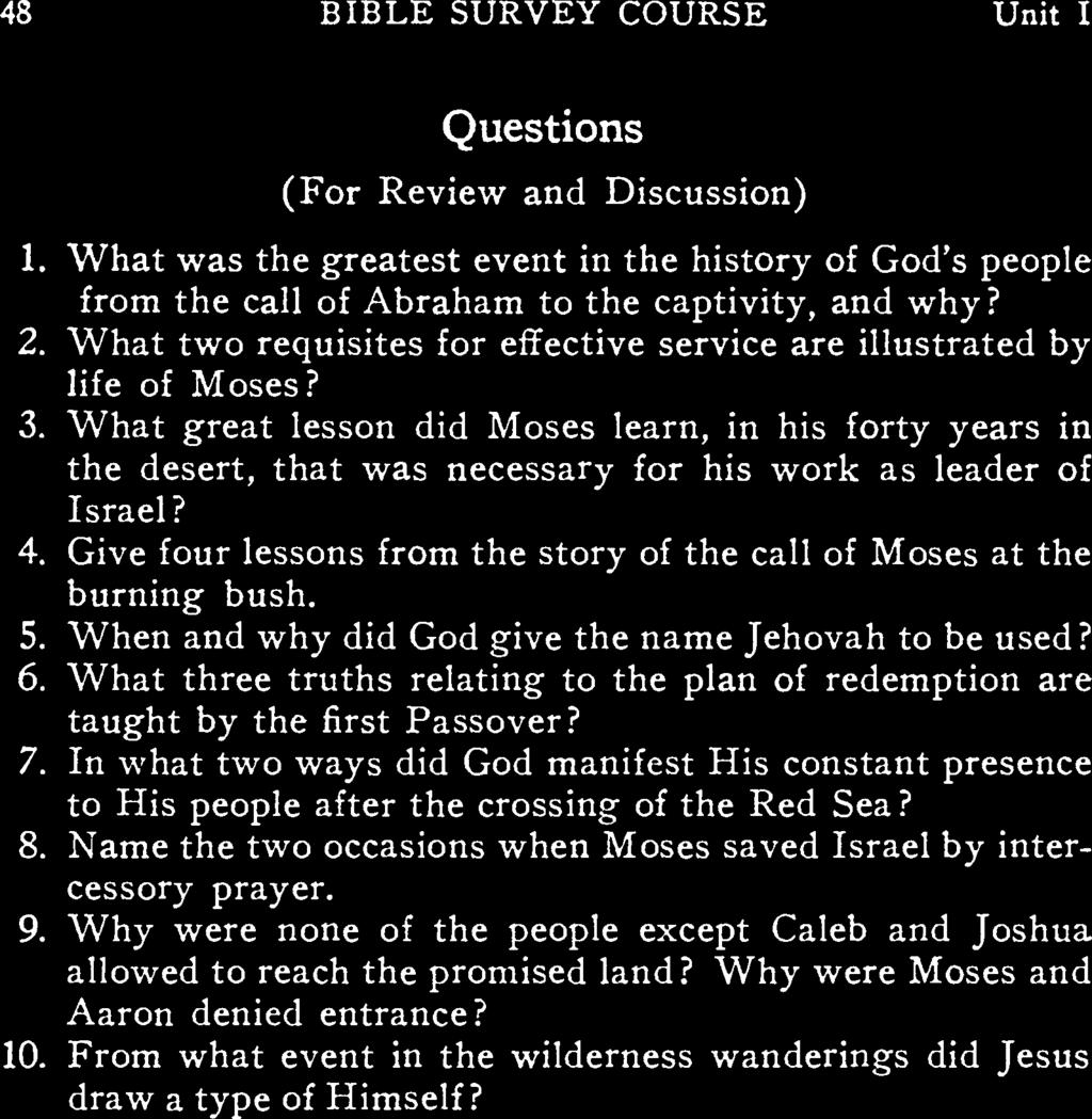 48 BIBLE SURVEY COURSE Unit I Questions (For Review nd Discussion) 1. Wht ws the gretest event in the history of God s people from the cll of Abrhm to the cptivity, nd why? 2.