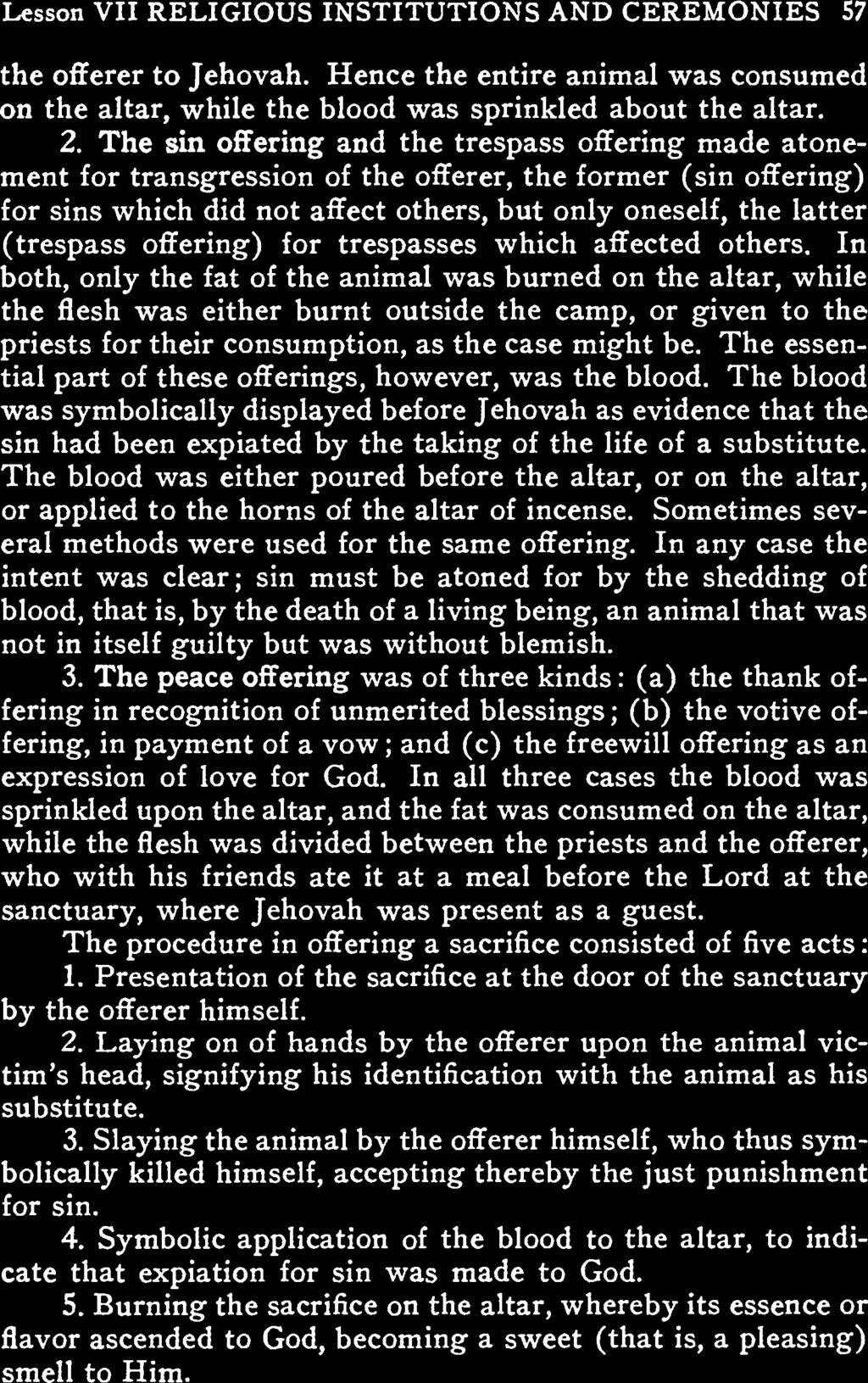 Lesson VII RELIGIOUS INSTITUTIONS AND CEREMONIES 57 the offerer to Jehovh. Hence the entire niml ws consumed on the ltr, while the blood ws sprinkled bout the ltr. 2.