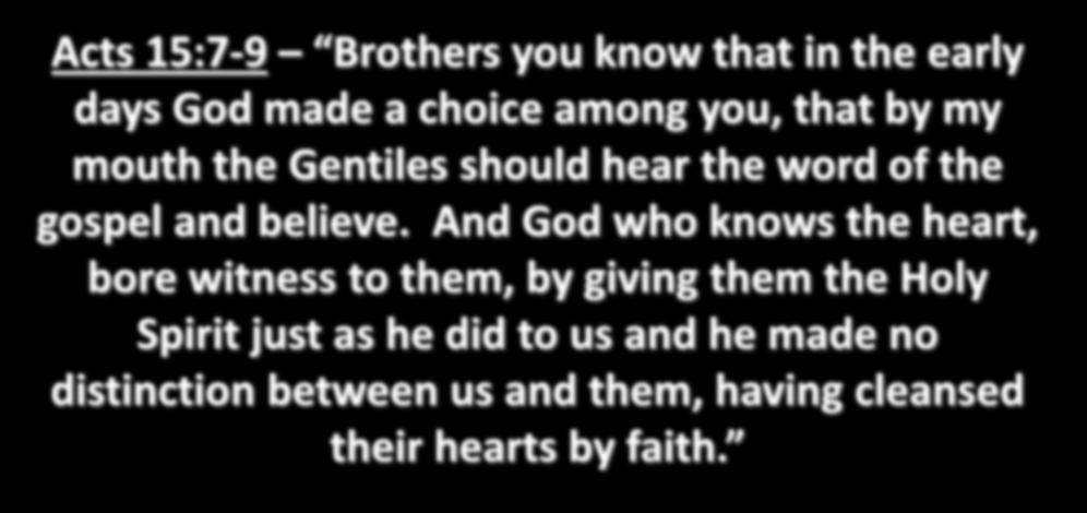 Acts 15:7-9 Brothers you know that in the early days God made a choice among you, that by my mouth the Gentiles should hear the word of the gospel and believe.