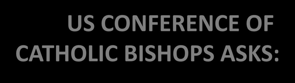 US CONFERENCE OF CATHOLIC BISHOPS ASKS: Can we do our good works without having to compromise our faith?