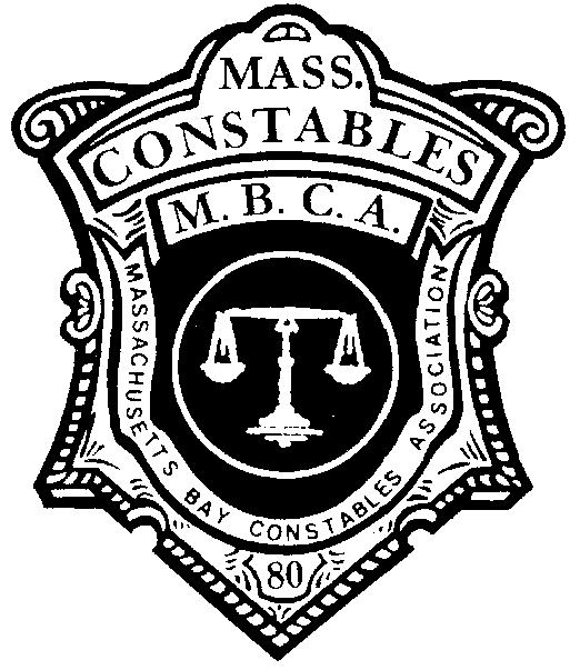 MASSACHUSETTS BAY CONSTABLES ASSOCIATION, INC. P.O. Box 531, Reading, MA 01867 Telephone: 781-944-1191 - Fax: 781-942-0661 Website: www.constables-mbca.
