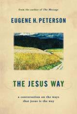 The Jesus Way: A Conversation on the Ways That Jesus Is the Way By Eugene H. Peterson (Published by Eerdmans - ISBN 080282949X) * A way of sacrifice. A way of failure. A way on the margins.