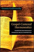 Gospel-Centered Hermeneutics: Foundations and Principles of Evangelical Biblical Interpretation By Graeme Goldsworthy (Published by InterVarsity Press - ISBN 9780830828395) * While there are many