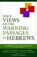 Four Views on the Warning Passages in Hebrews Edited by Herbert W.