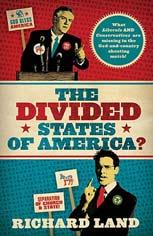 The Divided States of America: What Liberals AND Conservatives Are Missing in the God-and-Country Shouting Match! By Richard Land (Published by Thomas Nelson - ISBN 9780849901409) * According to Dr.