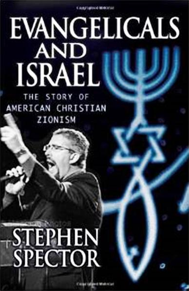 Book Review Stephen Spector. Evangelicals and Israel: The Story of American Christian Zionism Oxford, UK: Oxford University Press, Inc. 2009. 338 pp. $29.95 ISBN-13: 978-0-19-536802-4.