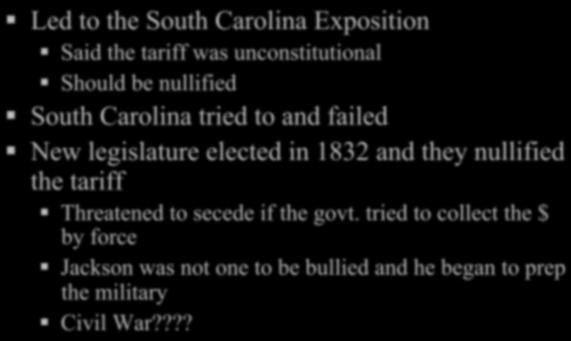 Tariffs Led to the South Carolina Exposition Said the tariff was unconstitutional Should be nullified South Carolina tried to and failed New legislature elected in 1832